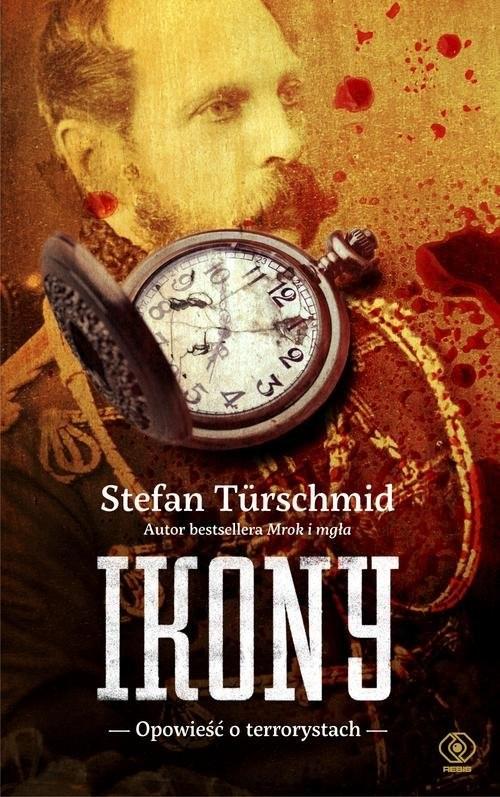 okładka Ikony. Opowieść o terrorystach, Książka | Stefan Türschmid