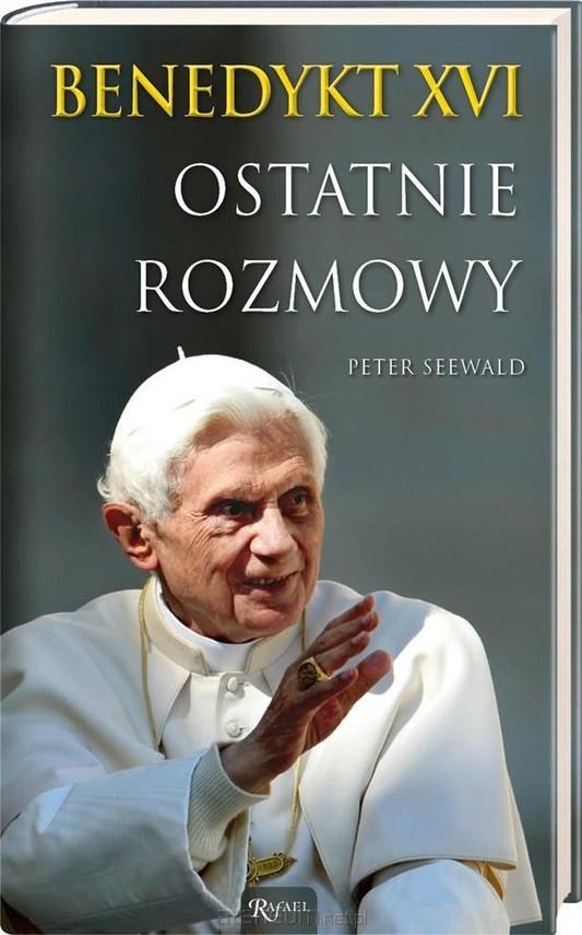 okładka Benedykt XVI Ostatnie rozmowy, Książka | Seewald Peter