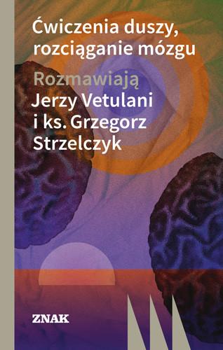 okładka Ćwiczenia duszy, rozciąganie mózgu, Książka | Vetulani Jerzy, Strzelczyk Grzegorz