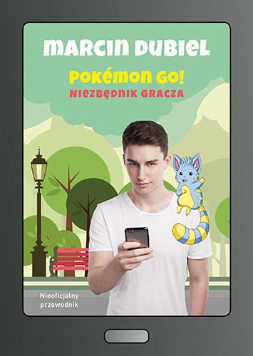 okładka Pokémon GO: Niezbędnik gracza. Nieoficjalny przewodnik, Książka | Dubiel Marcin
