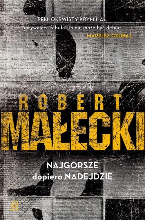 okładka Najgorsze dopiero nadejdzie, Książka | Małecki Robert
