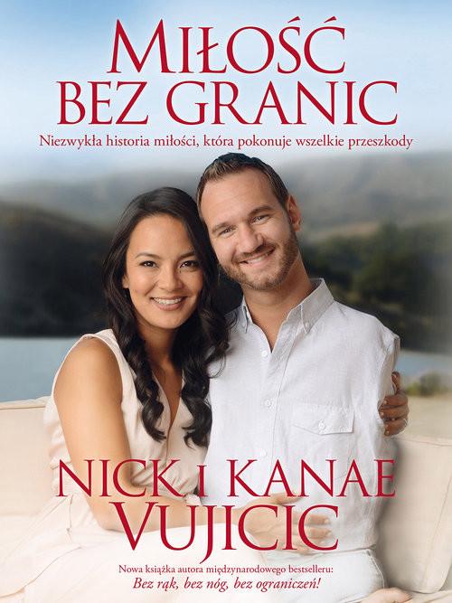 okładka Miłość bez granic Niezwykła historia miłości, która pokonuje wszelkie przeszkody, Książka | Nick Vujicic, Kanae Vujicic