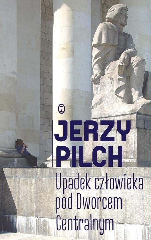 okładka Upadek człowieka pod Dworcem Centralnymksiążka |  | Pilch Jerzy
