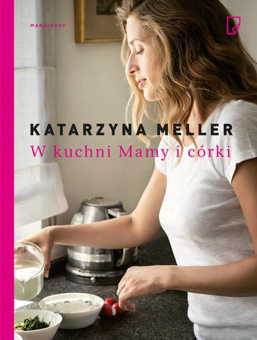 okładka W kuchni mamy i córki, Książka | Meller Katarzyna