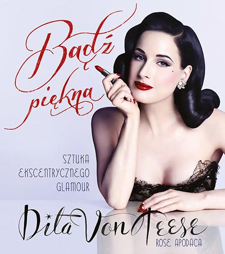 okładka Bądź piękna. Sztuka ekscentrycznego glamourksiążka |  | Von Teese Ditta
