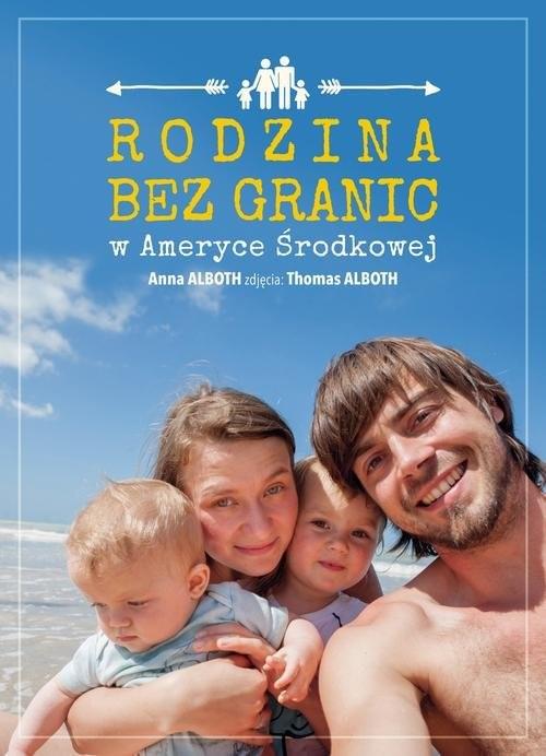 okładka Rodzina bez granic w Ameryce Środkowej, Książka | Alboth Anna