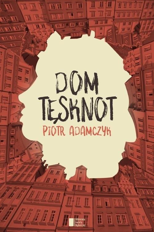 okładka Dom tęsknot, Książka | Adamczyk Piotr