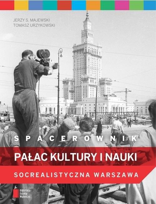 okładka Spacerownik. Pałac Kultury i Nauki. Socrealistyczna Warszawa, Książka   Jerzy S. Majewski, Tomasz Urzykowski