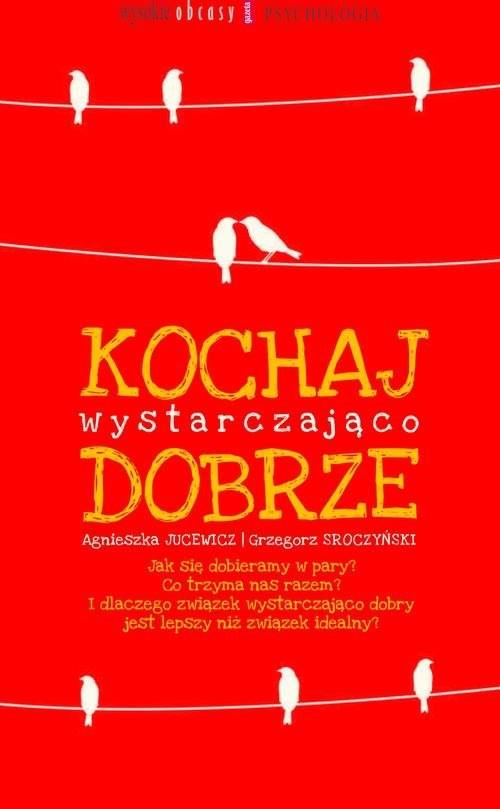 okładka Kochaj wystarczająco dobrze, Książka | Agnieszka Jucewicz, Grzegorz Sroczyński