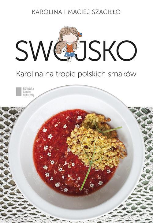 okładka Swojsko. Karolina na tropie polskich smaków, Książka | Karolina Szaciłło, Maciej Szaciłło