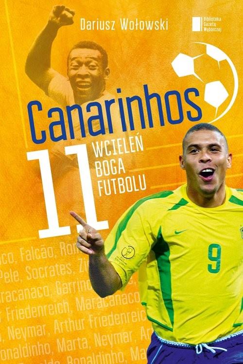 okładka Canarinhos. 11 wcieleń boga futbolu, Książka | Wołowski Dariusz