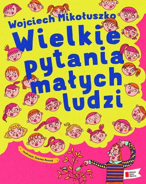 okładka Wielkie pytania małych ludzi, Książka | Mikołuszko Wojciech
