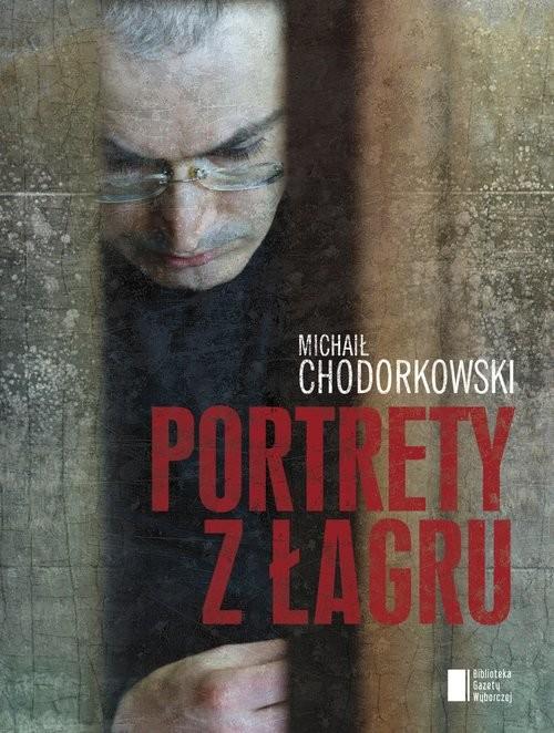 okładka Portrety z Łagru, Książka | Michaił Chodorkowski