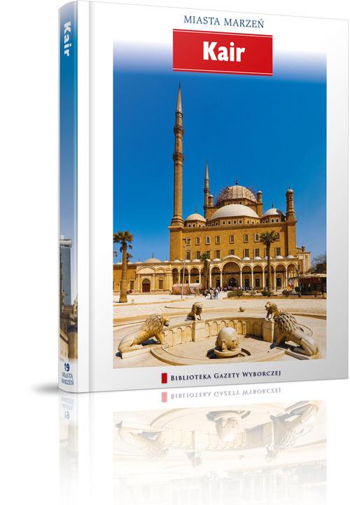 okładka Kair. Miasta marzeń, Książka | Opracowanie zbiorowe