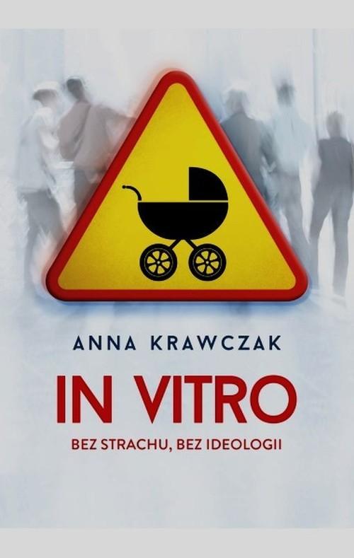 okładka In vitro. Bez strachu, bez ideologii, Książka | Krawczak Anna