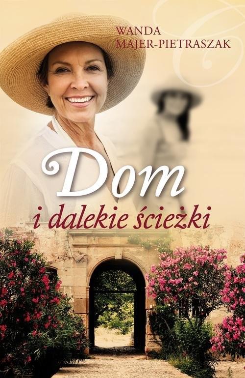 okładka Dom i dalekie ścieżki, Książka | Wanda  Majer-Pietraszak