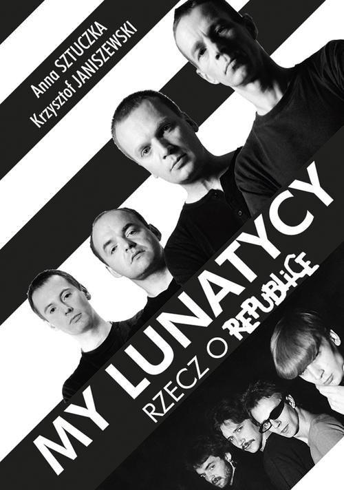 okładka My lunatycy. Rzecz o Republice, Książka | Anna Sztuczka, Krzysztof Janiszewski