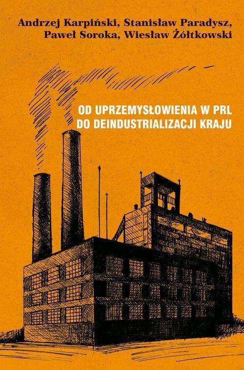 okładka Od uprzemysłowienia w PRL do deindustrializacji kraju, Książka | Andrzej Karpiński, Stanisław Paradysz, Soroka