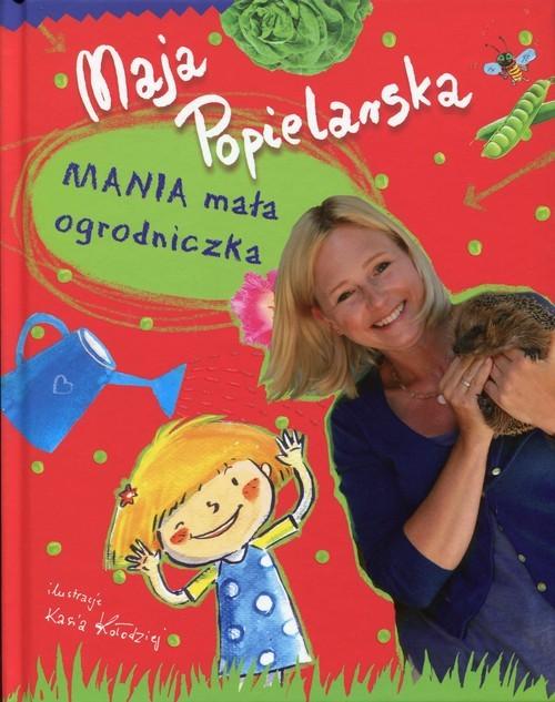 okładka Mania mała ogrodniczka, Książka | Popielarska Maja