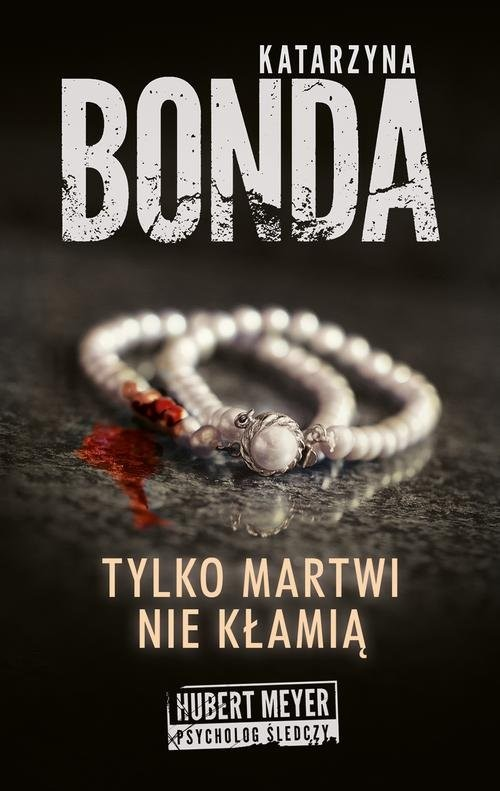 okładka Tylko martwi nie kłamią, Książka | Bonda Katarzyna