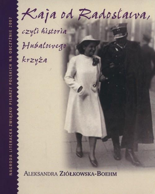 okładka Kaja od Radosława, czyli historia Hubalowego krzyża, Książka | Ziółkowska-Boehm Aleksandra