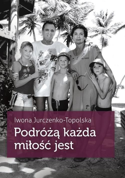 okładka Podróżą każda miłość jest, Książka | Jurczenko-Topolska Iwona