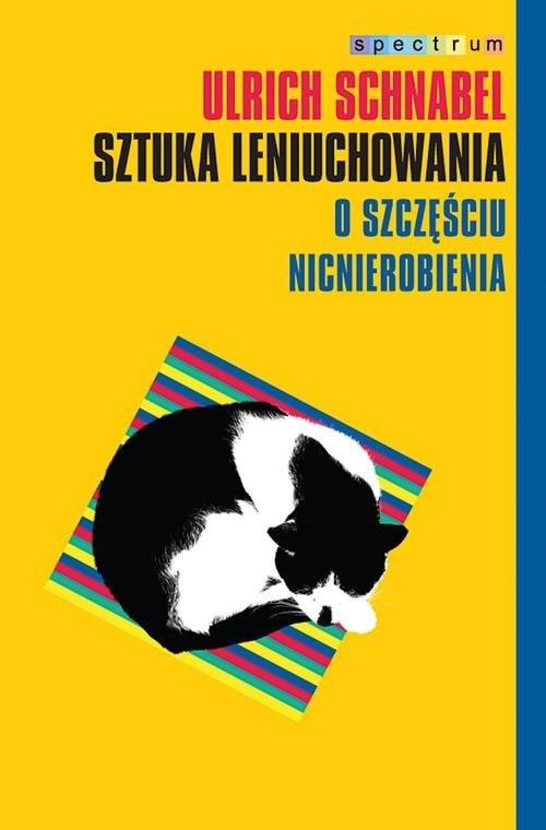 okładka Sztuka leniuchowania. O szczęściu nicnierobienia, Książka | Schnabel Urlich