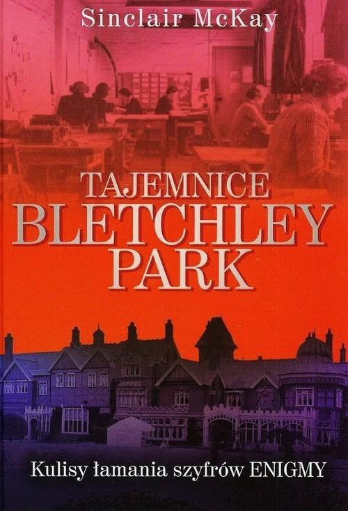 okładka Tajemnice Bletchley Park, Książka | Sinclair McKay