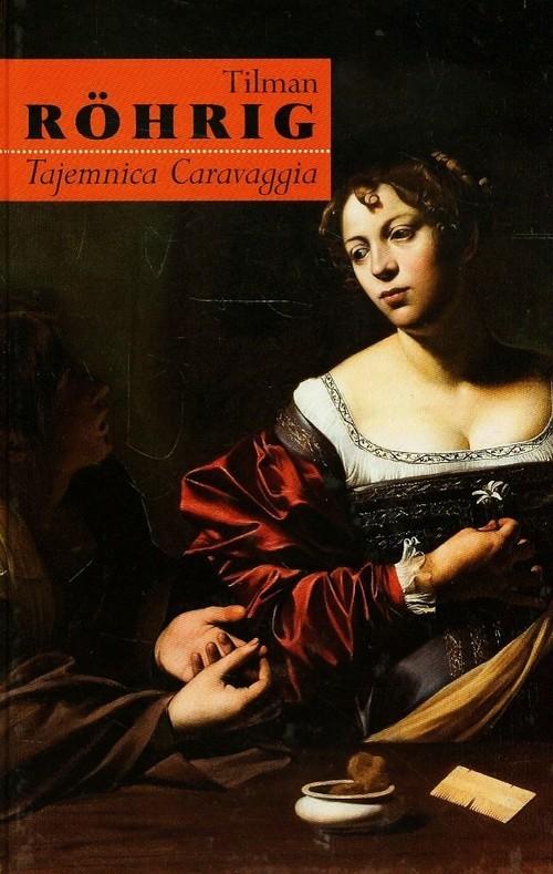 okładka Tajemnica Caravaggia, Książka | Tilman Rohrig
