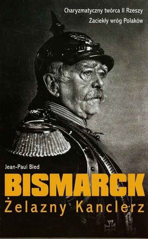 okładka Bismarck Żelazny Kanclerz, Książka | Bled Jean-Paul