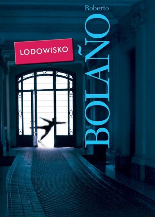 okładka Lodowisko, Książka | Bolano Roberto