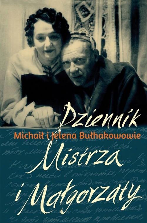 okładka Dziennik Mistrza i Małgorzatyksiążka |  | Michaił Bułhakow, Bułhakow Jelen Siergiejewna