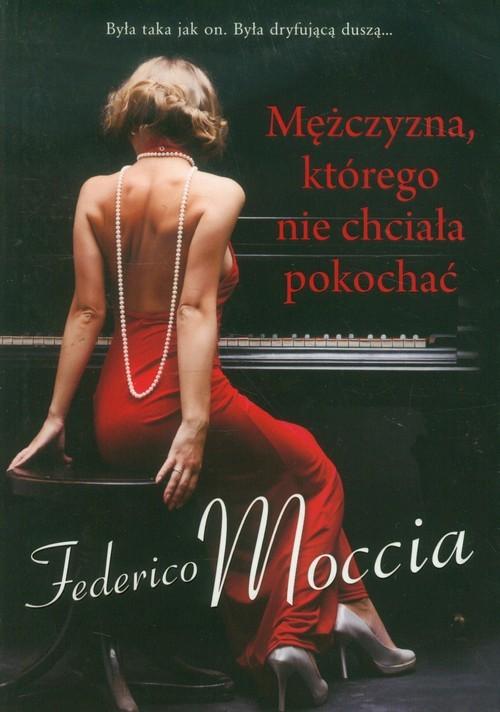 okładka Mężczyzna którego nie chciała pokochać, Książka | Moccia Federico