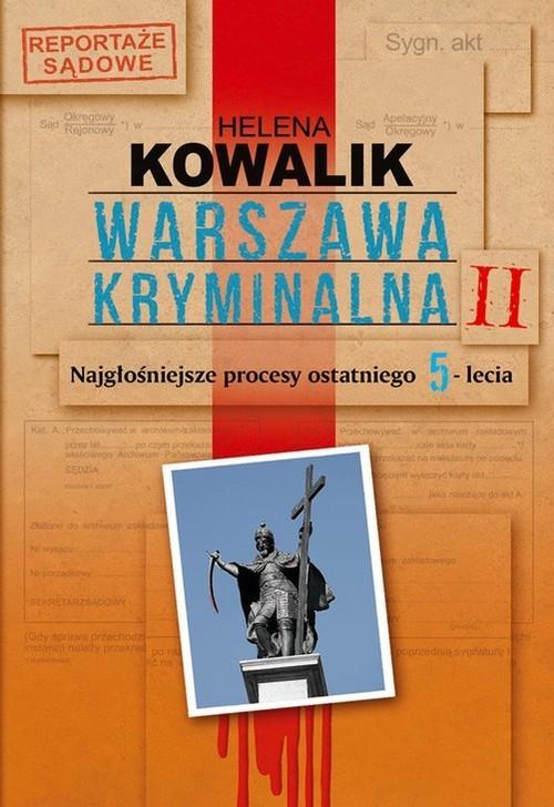 okładka Warszawa kryminalna. Tom 2. Najgłośniejsze procesy ostatniego 5-leciaksiążka      Helena Kowalik