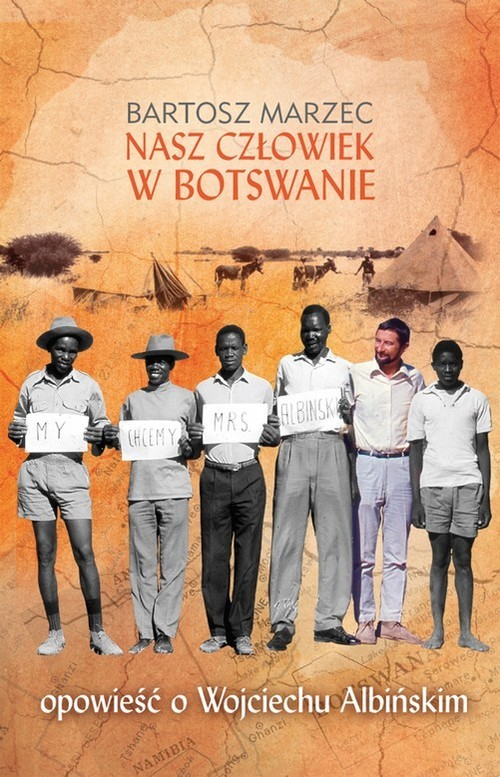 okładka Nasz człowiek w Botswanie. opowieść o Wojciechu Albińskim, Książka | Marzec Bartosz