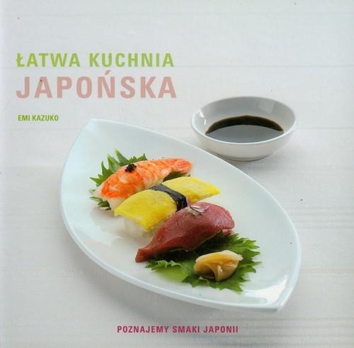 okładka Łatwa kuchnia japońska Poznajemy smaki Japonii, Książka | Kazuko Emi