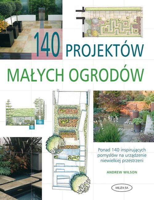 okładka 140 projektów małych ogrodów, Książka | Wilson Andrew