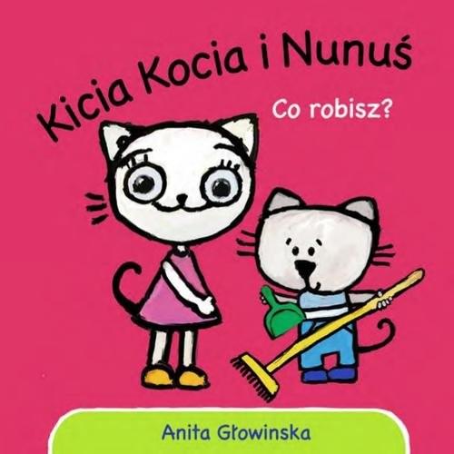 okładka Kicia Kocia i Nunuś. Co robisz?, Książka | Głowińska Anita
