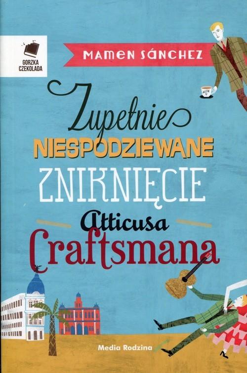 okładka Zupełnie niespodziewane zniknięcie Atticusa Craftsmana, Książka | Mamen Sánchez