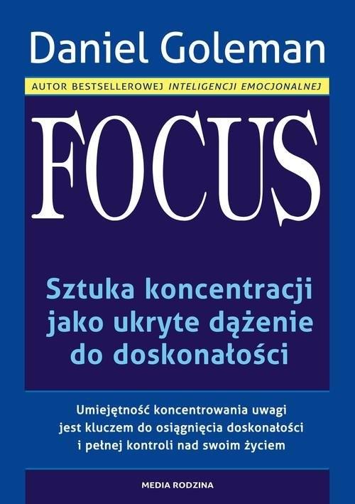 okładka Focus. Sztuka koncentracji jako ukryte dążenie do doskonałości, Książka | Daniel Goleman