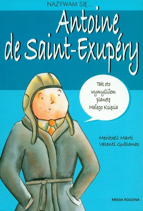 okładka Nazywam się Antoine de Saint-Exuperyksiążka |  | Marti Meritxell, Valenti Gubianas