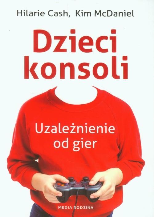 okładka Dzieci konsoli. Uzależnienie od gier, Książka | Hilarie Cash, Kim McDaniel