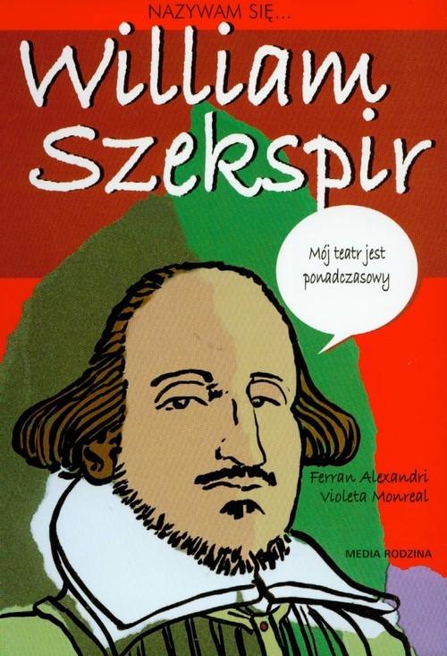okładka Nazywam się William Szekspir, Książka | Ferran Alexandri, Violeta Monreal