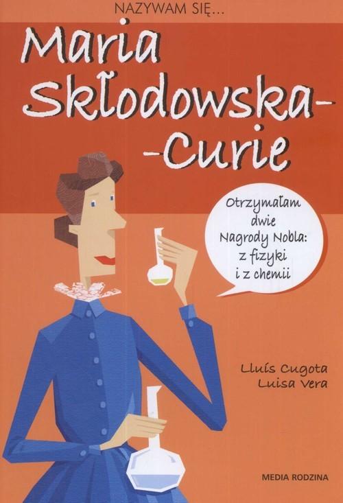 okładka Nazywam się Maria Skłodowska-Curieksiążka      Lluis Cugota, Vera Luisa