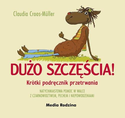 okładka Dużo szczęścia! Krótki podręcznik przetrwania natychmiastowa pomoc w walce z czarnowidztwem, pechem i niepowodzeniami, Książka | Cross-Müller Claudia