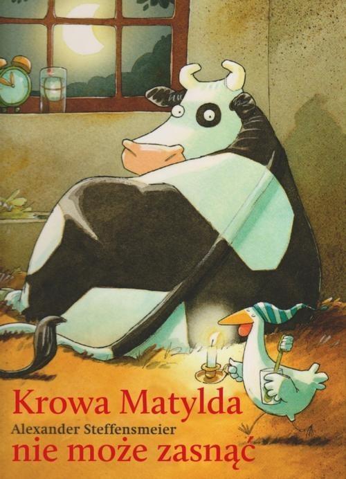 okładka Krowa Matylda nie może zasnąć, Książka | Steffensmeier Alexander