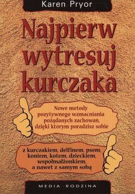 okładka Najpierw wytresuj kurczaka, Książka | Pryor Karen