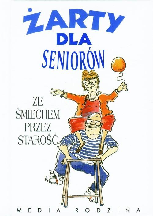 okładka Żarty dla seniorów. Ze śmiechem przez starość, Książka  