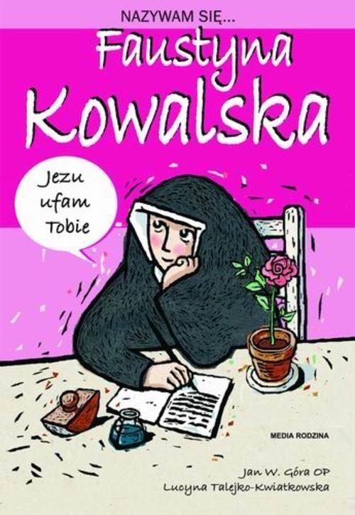 okładka Nazywam się Faustyna Kowalska, Książka | Góra Jan