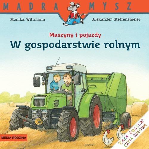 okładka Maszyny i pojazdy. W gospodarstwie rolnym, Książka | Wittmann Monika